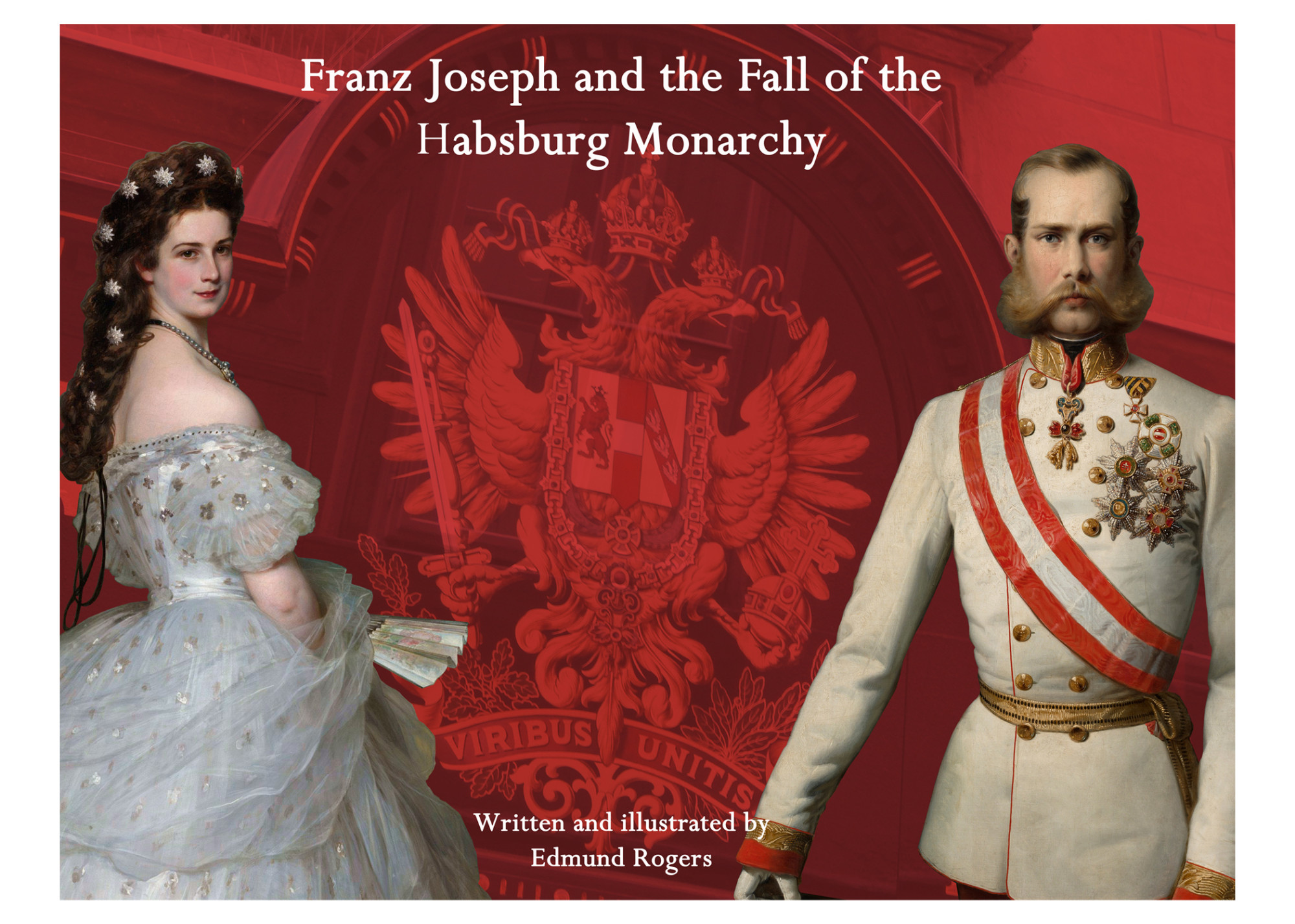 "Front cover from the book ""Franz Joseph and the Fall of the Habsburg Monarchy"", Edmund Rogers"