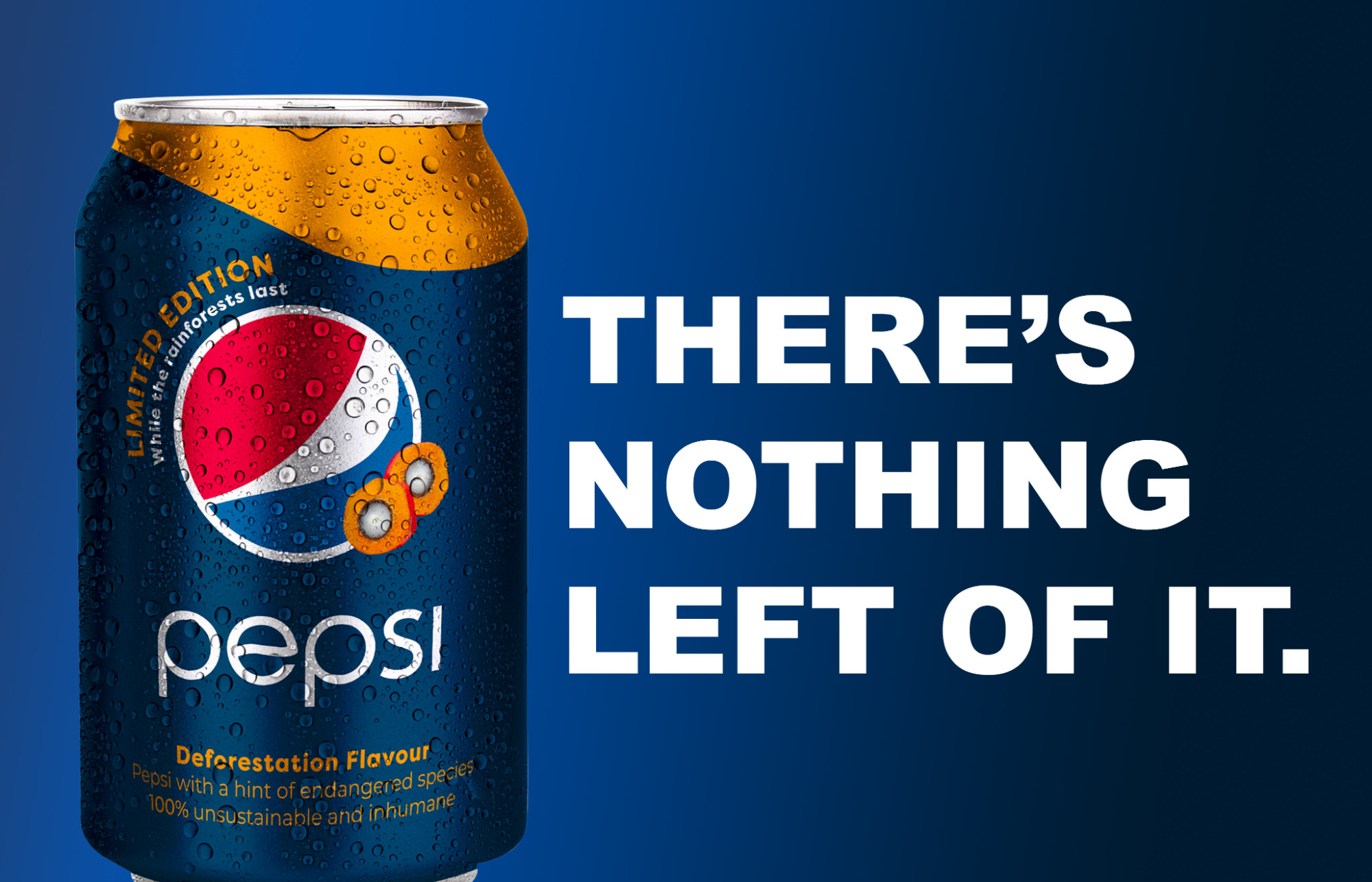 PepsiCo are one of the many large corporations contributing to the brutal destruction of rainforests. Using palm oil in every can of Pepsi, various endangered species are losing their homes and families for the cost of a refreshing, fizzy drink. Bryony Smart.