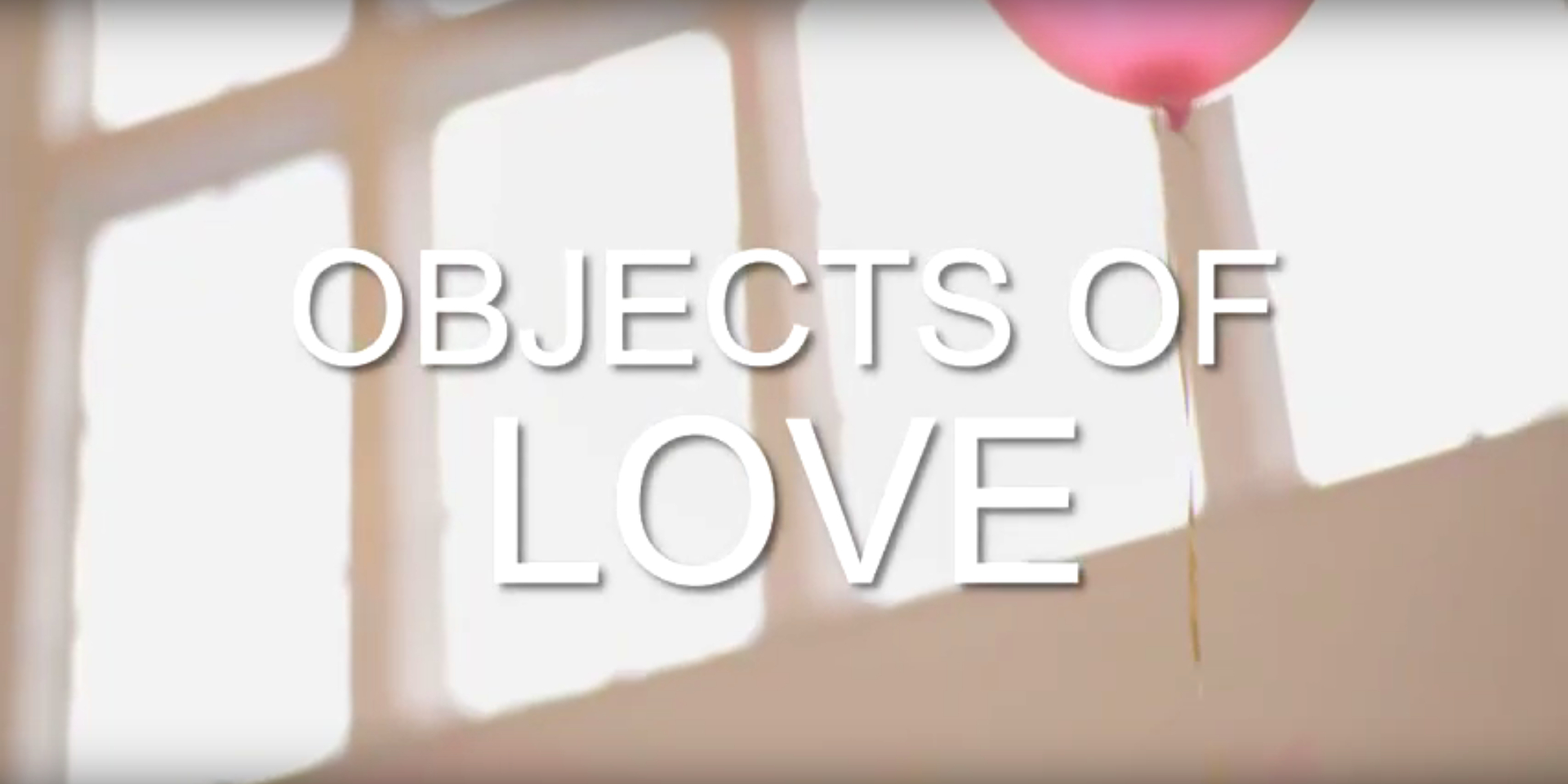 'Objects of Love' video